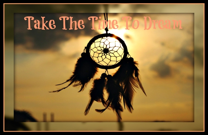 Take the time to dream
