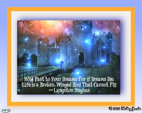 Hold Fast to Your Dreams for if Dreams Die Life is a Broken-winged Bird that Cannot Fly.