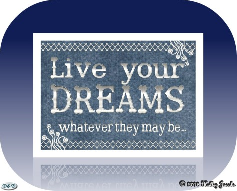 Live your dreams whatever they may be