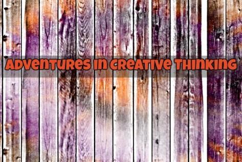 Adventures in Creative Thinking